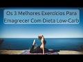 Exercícios Para Emagrecer Com Dieta Low-Carb - Os 3 Melhores!   Senhor Tanquinho