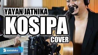 Download lagu KOSIPA - YAYAN JATNIKA | 3PEMUDA BERBAHAYA COVER