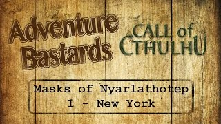 Adventure Bastards - Call of Cthulhu -  Masks of Nyarlathotep - 1 - New York