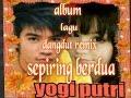 ALBUM YOGI PUTRI LAGU DANGDUT REMIX SEPIRING BERDUA
