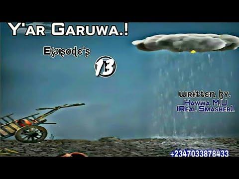 Ya'r Garuwa_New_Latest_Hausa_Novel's_ Episode's 13