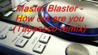 Master Blaster - How old are you(Tabassco remix)