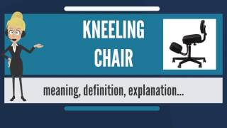 What is KNEELING CHAIR? What does KNEELING CHAIR mean? KNEELING CHAIR meaning & explanation