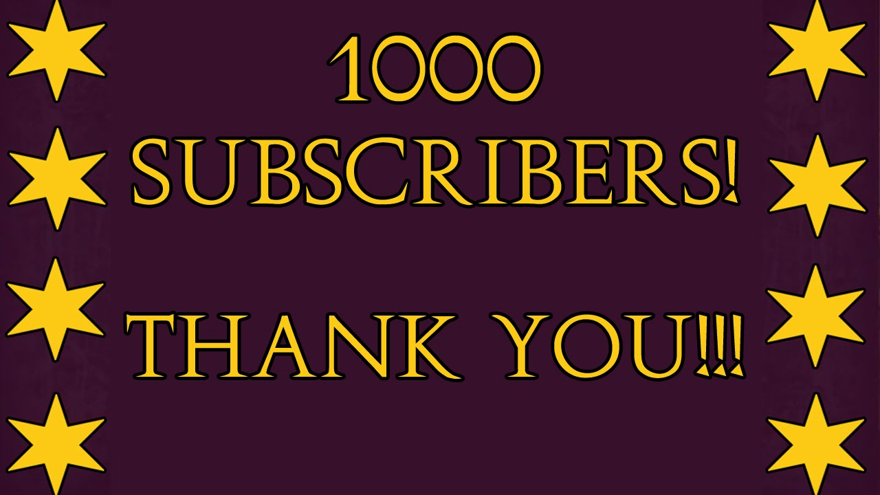 1000 subscribers special thank you all 1of4 10