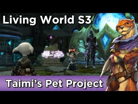 Taimi's Pet Project► Living World S3 E5 Part 1 ► Guild Wars 2
