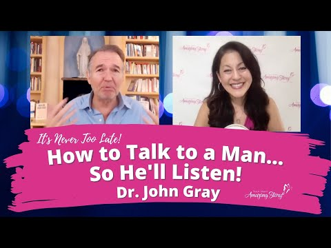 How to Talk to a Man, So He'll Listen - Dr. John Gray