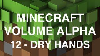 Minecraft Volume Alpha - 12 - Dry Hands