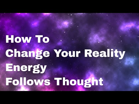 Energy Follows Thought - Learn how to shape and improve your reality