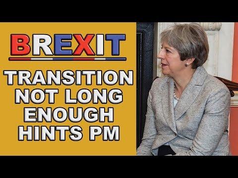 Brexit Transition not long enough hints Theresa May