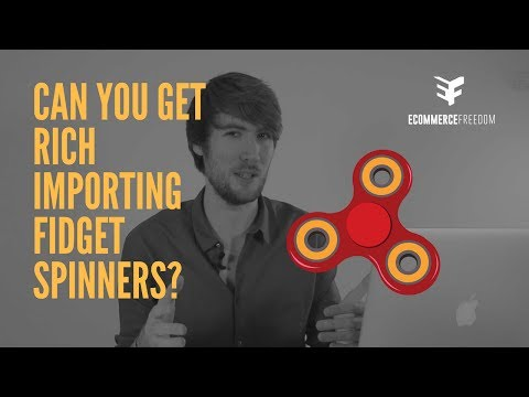 Can You Get Rich Importing Fidget Spinners?