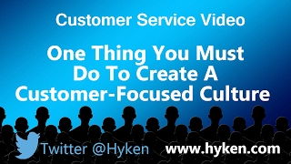 Customer Service Expert: The One Thing You Must Do to Create a Customer Focused Culture