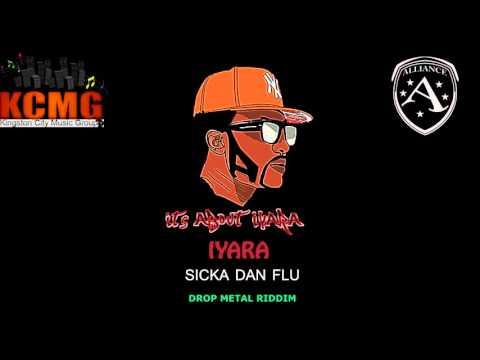 IYARA - SICKA DAN FLU (DROP METAL RIDDIM) 2016 KCMG