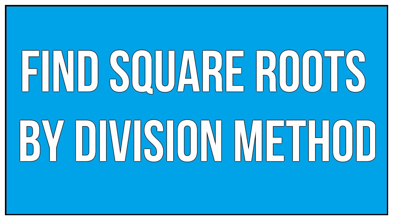Find Square Roots By Division Method / Square Roots - Maths ...