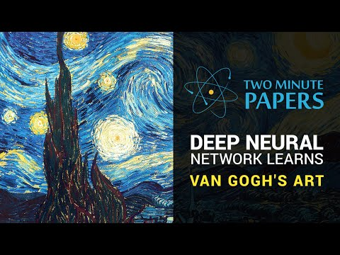 Deep Neural Network Learns Van Gogh's Art | Two Minute Papers #6