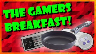 How to make a GAMERS BREAKFAST!