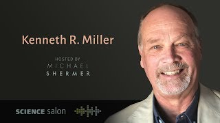 Dr. Ken Miller — How We Evolved to Have Reason, Consciousness, and Free Will (SCIENCE SALON # 23)