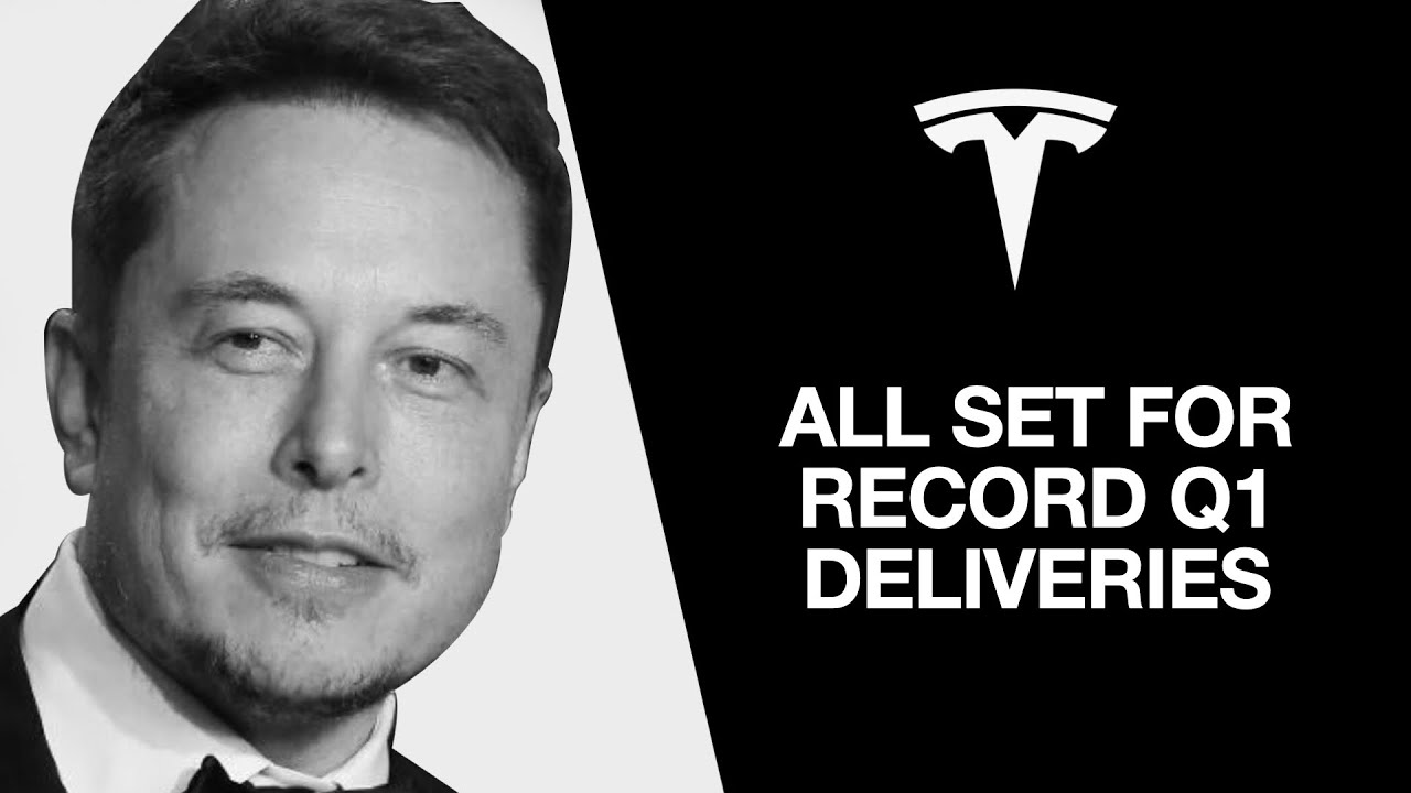 GET READY FOLKS!!! Tesla Poised For RECORD Q1 Deliveries
