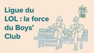 Ligue du LOL : la force du Boys' Club