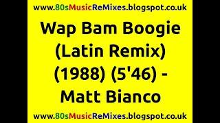 Wap Bam Boogie (Latin Remix) - Matt Bianco