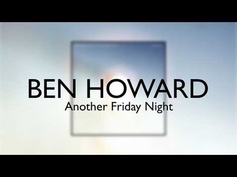 Ben Howard - Another Friday Night [Official Audio]