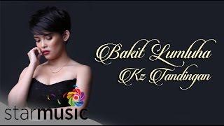 Download KZ TANDINGAN - Bakit Lumuluha (Official Lyric ) MP3 song and Music Video