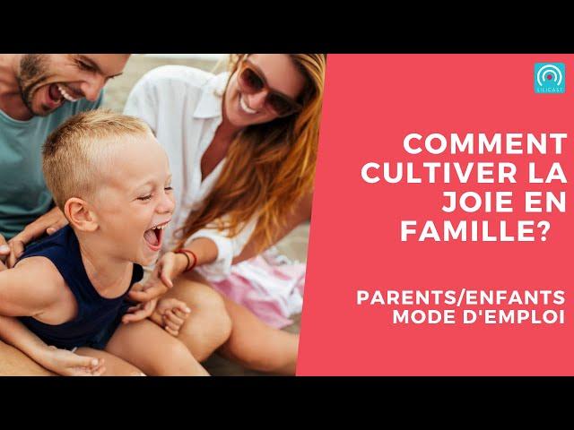 Comment cultiver la joie en famille ?