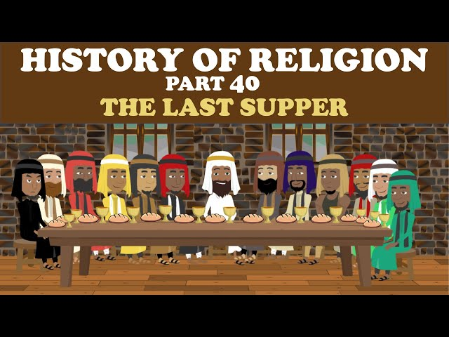 HISTORY OF RELIGION (Part 40): THE LAST SUPPER