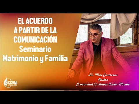 EL ACUERDO A PARTIR DE LA COMUNICACIÓN /// MATRIMONIO Y FAMILIA /// 25 08 19 /// PR. MAX CONTRERAS