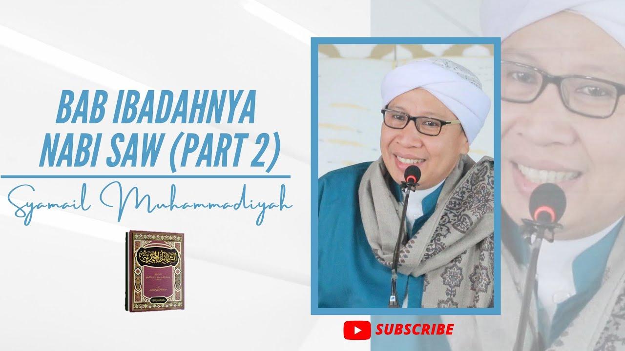 Bab Ibadahnya Nabi SAW (Part 2 )   Syamail Muhammdiyah  Buya Yahya   26 Ramadhan 1441 H