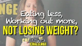 EATING LESS, WORKING OUT MORE, NOT LOSING WEIGHT