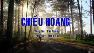 CHIỀU HOANG _ Sáng Tác : Phú Quang _ Trình bày : Ngọc Anh