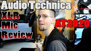 Audio Technica AT2020 XLR (Not USB) Condenser Microphone - the Review!