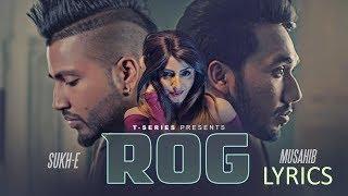 Musahib Rog LYRICS | ft Sukh-E | Latest Punjabi Song 2017