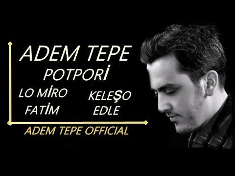 Adem Tepe - Lo Miro / Keleşo / Fatim / Edle