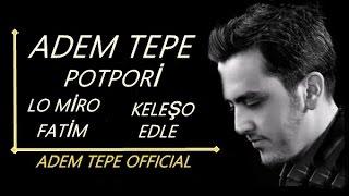 Adem Tepe - Lo Miro / Keleşo / Fatim / Edle Resimi