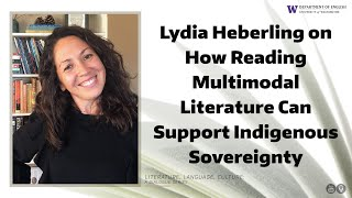 Lydia Heberling on How Reading Multimodal Literature Can Support Indigenous Sovereignty