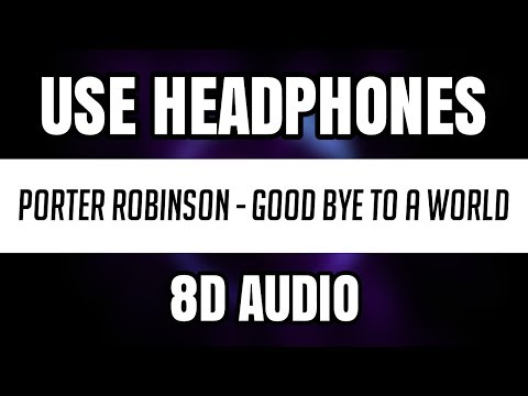 Porter Robinson - Good Bye To A World (8D AUDIO)