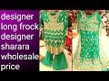 Designer long frocks and designer sharara wholesale price