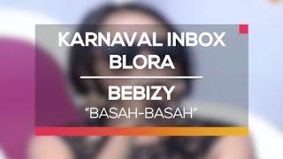 Bebizy - Basah-Basah (Karnaval Inbox Blora)