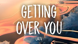 Lauv - Getting Over You (Lyrics)