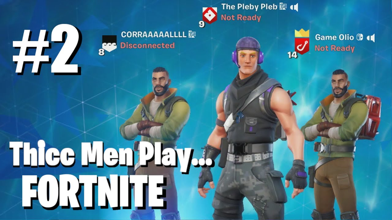The Thicc Men Do Fortnite Episode Two Youtube