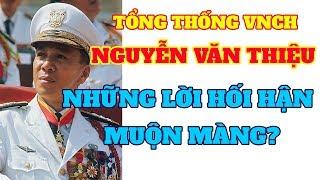Tổng thống VNCH NGUYỄN VĂN THIỆU và những lời hối hận muộn màng trước quân lực VNCH