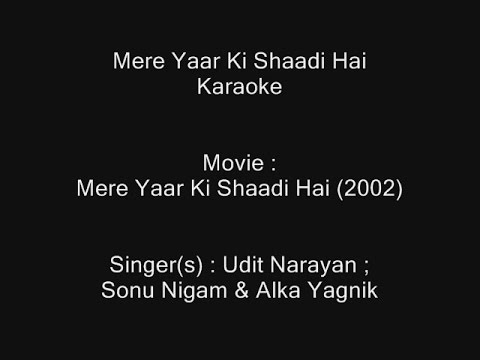 Mere Yaar Ki Shaadi Hai (Title Song) - Karaoke - Udit Narayan ; Sonu Nigam & Alka Yagnik