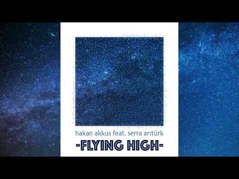Hakan Akkus - Flying High (feat. Serra Arıtürk)