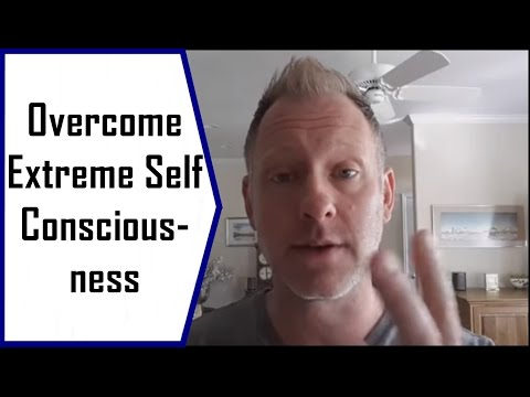 How to Overcome Extreme Self Consciousness