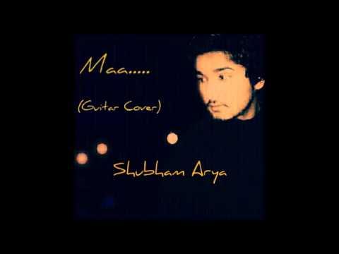 Tu kitni achhi hai(Maa) Guitar Cover| Shubham Arya