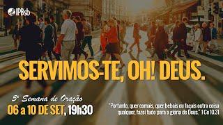 2021-09-07 - Servimos-te oh Deus! - 1Co 10.31 - Rev. Leonardo Cavalcante - 5ª Semana de Oração