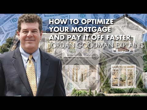 How To Optimize Your Mortgage And Pay It Off Faster - Jordan Goodman Explains