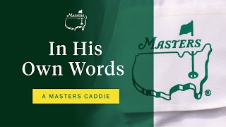 A Masters Caddie In His Own Words | The Masters