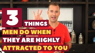 3 Things Men Do When They Are Highly Attracted To You | Dating Advice for Women by Mat Boggs